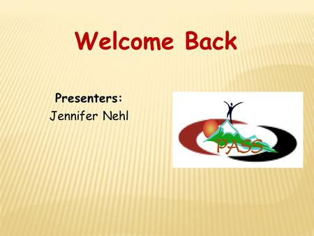 Presenters: Jennifer Nehl Welcome Back. Title Insert KUd.