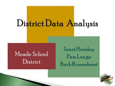 1  Janet Hensley  Pam Lange  Barb Rowenhorst Meade School District.