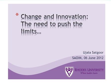 Ujala Satgoor SAOIM, 06 June 2012. * Definitions * Factors affecting change in academic libraries * Limits * Peter Drucker's seven sources of opportunity.