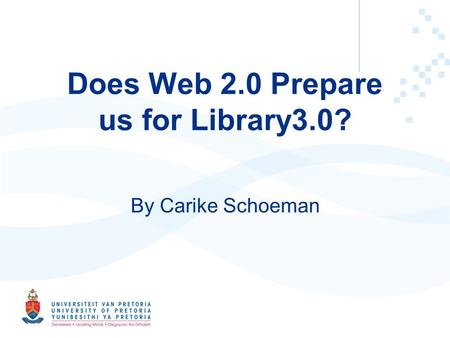 Does Web 2.0 Prepare us for Library3.0? By Carike Schoeman.
