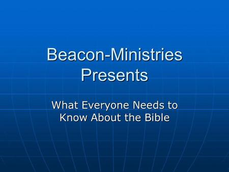 Beacon-Ministries Presents What Everyone Needs to Know About the Bible.