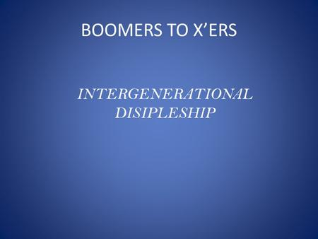 BOOMERS TO X'ERS INTERGENERATIONAL DISIPLESHIP. Deuteronomy 6:1-7 1 These are the commands, decrees and laws the LORD your God directed me to teach you.