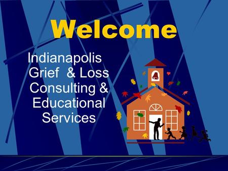 Welcome Indianapolis Grief & Loss Consulting & Educational Services.