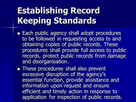 Establishing Record Keeping Standards Each public agency shall adopt procedures to be followed in requesting access to and obtaining copies of public records.