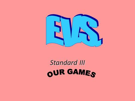Standard III. Games Games are divided in two parts:- Indoor games Outdoor games.