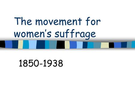 The movement for women's suffrage 1850-1938. The Social and economic position of women in 1850 End of the cottage system changed working class women's.