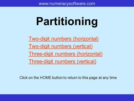 Www.numeracysoftware.com Partitioning Two-digit numbers (horizontal) Two-digit numbers (vertical) Three-digit numbers (horizontal) Three-digit numbers.