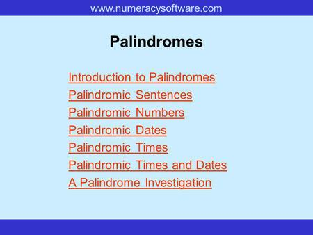 Www.numeracysoftware.com Palindromes Introduction to Palindromes Palindromic Sentences Palindromic Numbers Palindromic Dates Palindromic Times Palindromic.