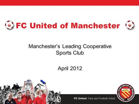 FC United of Manchester Manchester's Leading Cooperative Sports Club April 2012.
