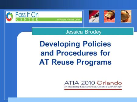 Company LOGO Developing Policies and Procedures for AT Reuse Programs Jessica Brodey.