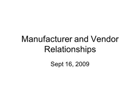 Manufacturer and Vendor Relationships Sept 16, 2009.