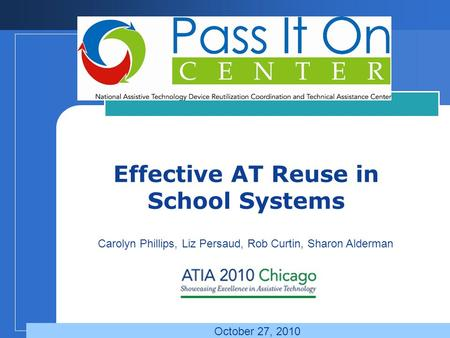Company LOGO Effective AT Reuse in School Systems Carolyn Phillips, Liz Persaud, Rob Curtin, Sharon Alderman October 27, 2010.