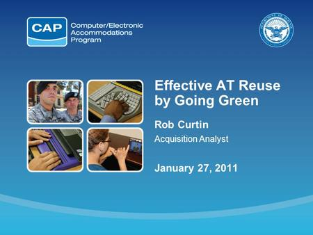 Effective AT Reuse by Going Green Rob Curtin Acquisition Analyst January 27, 2011.