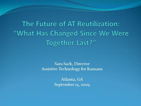 Sara Sack, Director Assistive Technology for Kansans Atlanta, GA September 15, 2009.