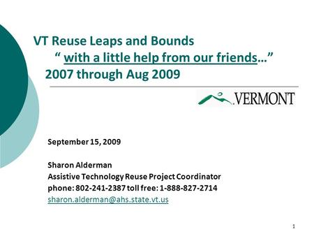 "1 VT Reuse Leaps and Bounds "" with a little help from our friends…"" 2007 through Aug 2009with a little help from our friends September 15, 2009 Sharon."