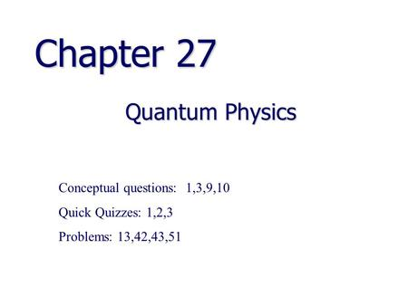 Chapter 27 Quantum Physics Conceptual questions: 1,3,9,10