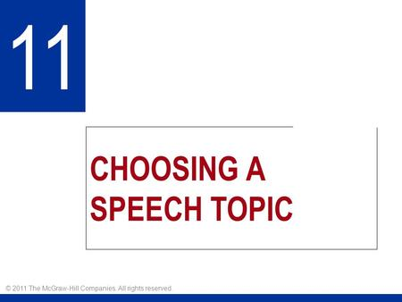 CHOOSING A SPEECH TOPIC 11 © 2011 The McGraw-Hill Companies. All rights reserved.
