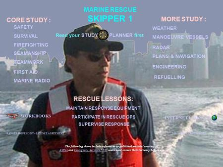 MARINE RESCUE SKIPPER 1 WORKBOOKS INTERNET LINKS CORE STUDY : SURVIVAL SEAMANSHIP MANOEUVRE VESSELS TEAMWORK ENGINEERING MARINE RADIO PLANS & NAVIGATION.