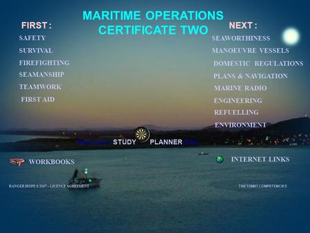 MARITIME OPERATIONS CERTIFICATE TWO WORKBOOKS INTERNET LINKS FIRST : SURVIVAL SEAMANSHIP MANOEUVRE VESSELS TEAMWORK SEAWORTHINESS ENGINEERING ENVIRONMENT.