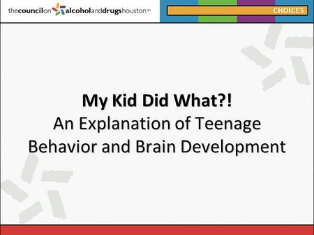 My Kid Did What?! An Explanation of Teenage Behavior and Brain Development.