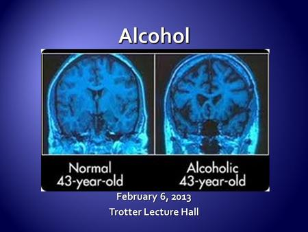 February 6, 2013 Trotter Lecture Hall.  Gateway drug?  World has changed  Society, permissiveness  Is any okay?