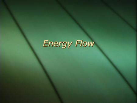 Energy Flow. ENERGY  Energy is the ability to do work and transfer heat.  Kinetic energy – energy in motion  heat, electromagnetic radiation  Potential.