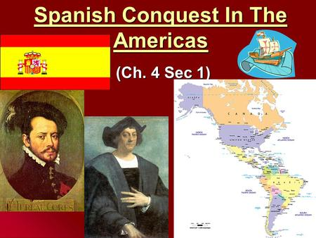 Spanish Conquest In The Americas (Ch. 4 Sec 1). Spain and Portugal These 2 Western European countries were the first to colonize the Americas (The New.