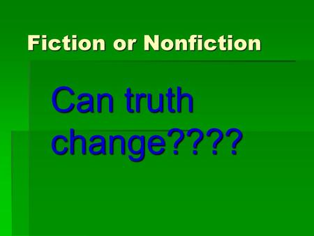 "Fiction or Nonfiction Can truth change????. Warm- Up  Get out your composition books, title this entry ""Warm- up 9-8-11 (or 9-9-11 on Friday!)"".  Answer."