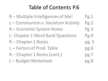 Table of Contents P.6 R – Multiple Intelligences of Me!Pg.1 L – Communism v. Socialism ActivityPg.2 R – Economic System NotesPg.3 L- Chapter 1 Word Bank.