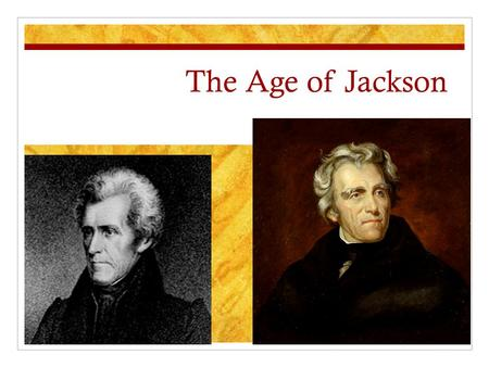 "The Age of Jackson. Jacksonian Democracy The age of the common man Universal white male suffrage (no property qualifications) ""The New Democracy"""