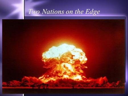 "Two Nations on the Edge. Early Arms Race  USSR gets atomic bomb (1949)  US develops hydrogen bomb (1952)  ""The H-Bomb""  70 times bigger than Hiroshima."