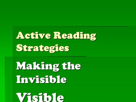 Active Reading Strategies Making the Invisible Visible.