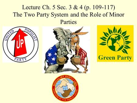 Lecture Ch. 5 Sec. 3 & 4 (p. 109-117) The Two Party System and the Role of Minor Parties.