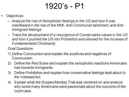 1920's - P1 Objectives –Analyze the rise of Xenophobic feelings in the US and how it was manifested in the rise of the KKK, Anti-Communist sentiment, and.
