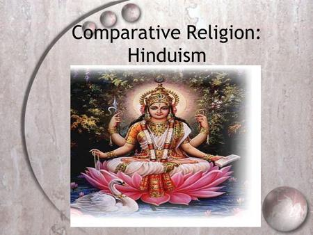 Comparative Religion: Hinduism. Hindusim  World's third largest religion  Behind Christianity and Islam  Possibly world's oldest organized religion.