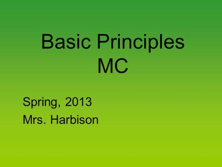 Basic Principles MC Spring, 2013 Mrs. Harbison. AP MC No different from any standardized test in that they all have the following two concerns: 1.You.