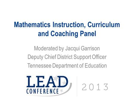 Mathematics Instruction, Curriculum and Coaching Panel Moderated by Jacqui Garrison Deputy Chief District Support Officer Tennessee Department of Education.