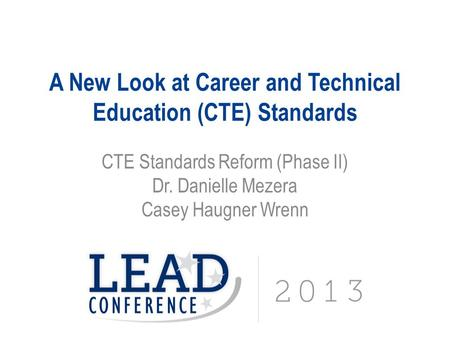 A New Look at Career and Technical Education (CTE) Standards CTE Standards Reform (Phase II) Dr. Danielle Mezera Casey Haugner Wrenn.