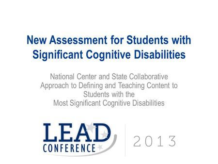 New Assessment for Students with Significant Cognitive Disabilities National Center and State Collaborative Approach to Defining and Teaching Content to.