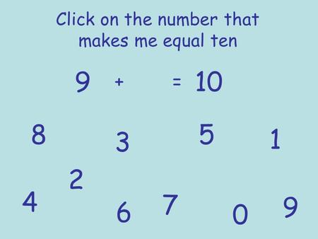 Click on the number that makes me equal ten 9 += 10 1 2 3 4 5 6 7 8 9 0.