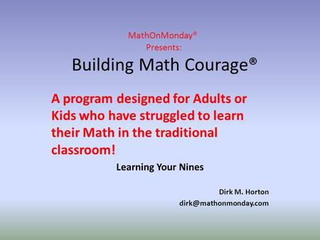 MathOnMonday® Presents: Building Math Courage® A program designed for Adults or Kids who have struggled to learn their Math in the traditional classroom!