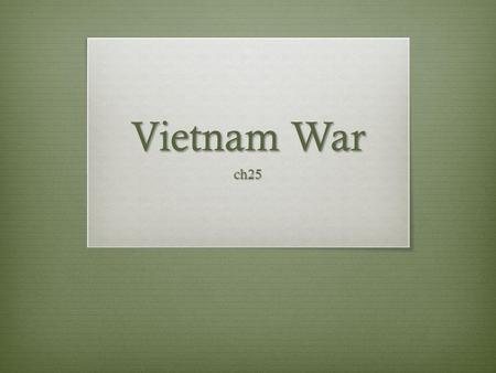 Vietnam War ch25. Vietnam Rule of 'Nam  1800'2  WWII France  WWII Japan  WWII  1954 France.