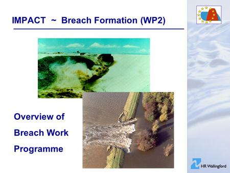 IMPACT ~ Breach Formation (WP2) Overview of Breach Work Programme.