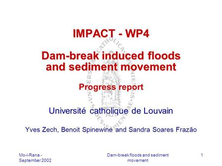 Mo-i-Rana - September 2002 Dam-break floods and sediment movement 1 IMPACT - WP4 Dam-break induced floods and sediment movement IMPACT - WP4 Dam-break.