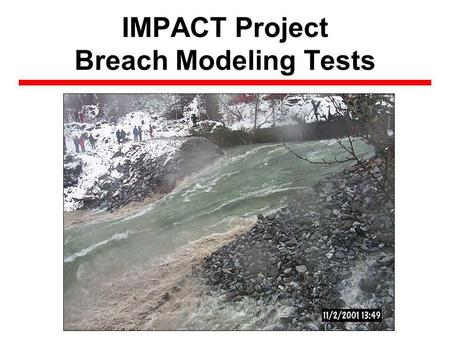 IMPACT Project Breach Modeling Tests. Dam Failures Increasing (?) Worldwide.