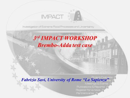 "3 rd IMPACT WORKSHOP Brembo-Adda test case Fabrizio Savi, University of Rome ""La Sapienza"""