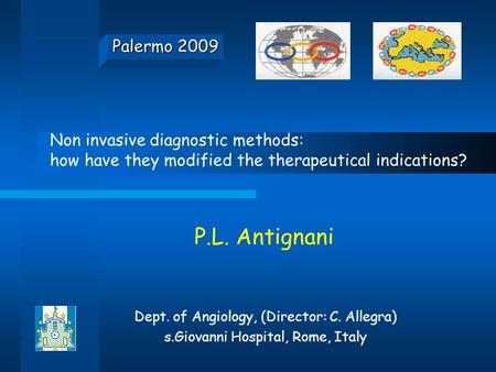 Palermo 2009 P.L. Antignani Dept. of Angiology, (Director: C. Allegra) s.Giovanni Hospital, Rome, Italy Non invasive diagnostic methods: how have they.