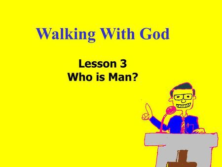 Walking With God Lesson 3 Who is Man?. 11am How to Call 11:15am Discussion 12pm SummaryIntroduction: The 3 Faces of Adam: 1. the person he sees himself.