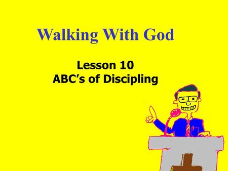 Walking With God Lesson 10 ABC's of Discipling. 11am How to Call 11:15am Discussion 12pm SummaryIntroduction: Have you ever played a part in winning someone.
