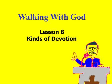 Walking With God Lesson 8 Kinds of Devotion. 11am How to Call 11:15am Discussion 12pm SummaryIntroduction: What comes to mind when you think of devotion?